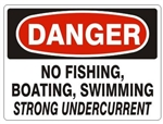 DANGER NO FISHING, BOATING, SWIMMING STRONG UNDERCURRENT Sign - Choose 7 X 10 - 10 X 14, Self Adhesive Vinyl, Plastic or Aluminum