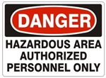 DANGER HAZARDOUS AREA AUTHORIZED PERSONNEL ONLY Sign - Choose 7 X 10 - 10 X 14, Self Adhesive Vinyl, Plastic or Aluminum