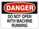 DANGER DO NOT OPEN WITH MACHINE RUNNING Sign - Choose 7 X 10 - 10 X 14, Pressure Sensitive Vinyl, Plastic or Aluminum.