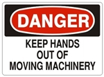 DANGER KEEP HANDS OUT OF MOVING MACHINERY Sign - Choose 7 X 10 - 10 X 14, Pressure Sensitive Vinyl, Plastic or Aluminum.