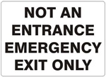NOT AN ENTRANCE, EMERGENCY EXIT ONLY Sign - Choose 7 X 10 - 10 X 14, Self Adhesive Vinyl, Plastic or Aluminum.