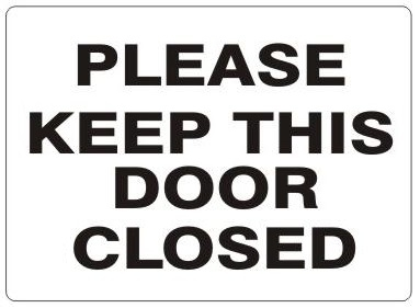 PLEASE KEEP THIS DOOR CLOSED Sign - Choose 7 X 10 - 10 X 14, Self Adhesive Vinyl, Plastic or Aluminum.