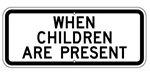 WHEN CHILDREN ARE PRESENT PLAQUE - Available in 24 X 10 Engineer Grade or Hi Intensity reflective .080 Aluminum