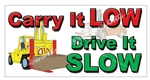 Carry It Low Drive It Slow Forklift Safety Banners and Posters, Choose from 6 sizes