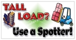 Tall Load? Use a Spotter Safety Banners and Posters, Choose from 6 sizes
