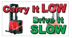 Carry it Low Drive it Slow, Safety Banners and Posters, Choose from 6 sizes