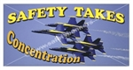 Safety Takes Concentration Banners and Posters, Choose from 6 sizes