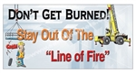 Don't Get Burned Stay Out of The Line of Fire, Safety Banners and Posters, Choose from 6 sizes