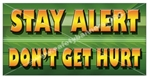 Stay Alert Don't Get Hurt, Safety Banners and Posters, Choose from 6 sizes