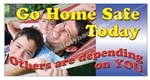 Go Home Safe Today, Others Are Depending On You, Safety Banners and Posters, Choose from 6 sizes