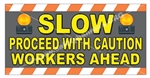 Slow Proceed With Caution Workers Ahead, Safety Banners and Posters, Choose from 6 sizes
