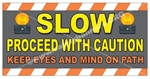 Slow Proceed with Caution, Safety Banners and Posters, Choose from 6 sizes