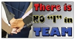 "There is NO ""I"" in TEAM, Safety Banners and Posters, Choose from 6 sizes"
