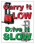 Vertical, Carry It Low Drive It Slow, Fork Lift Safety Banners and Posters, Choose from 4 sizes plus 6 different size posters