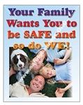 Vertical, Your Family Wants You to Be Safe And So Do We, Safety Banners and Posters, Choose from 4 sizes plus 6 different size posters