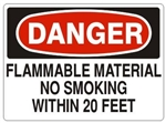 DANGER FLAMMABLE MATERIAL NO SMOKING WITHIN 20 FEET Signs - Choose 7 X 10 - 10 X 14, Pressure Sensitive Vinyl, Plastic or Aluminum