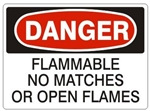 DANGER FLAMMABLE NO MATCHES OR OPEN FLAMES Sign - Choose 7 X 10 - 10 X 14, Pressure Sensitive Vinyl, Plastic or Aluminum