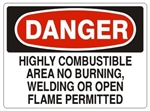 DANGER HIGHLY COMBUSTIBLE AREA NO BURNING, WELDING OR OPEN FLAME PERMITTED Signs - Choose 7 X 10 - 10 X 14, Pressure Sensitive Vinyl, Plastic or Aluminum