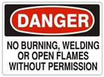 DANGER NO BURNING, WELDING OR OPEN FLAMES WITHOUT PERMISSION Sign - Choose 7 X 10 - 10 X 14, Pressure Sensitive Vinyl, Plastic or Aluminum