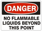 DANGER NO FLAMMABLE LIQUIDS BEYOND THIS POINT Sign - Choose 7 X 10 - 10 X 14, Pressure Sensitive Vinyl, Plastic or Aluminum