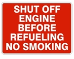 SHUT OFF ENGINE BEFORE REFUELING, NO SMOKING Sign - Choose 7 X 10 - 10 X 14, Pressure Sensitive Vinyl, Plastic or Aluminum