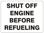 SHUT OFF ENGINE BEFORE REFUELING Sign - Choose 7 X 10 - 10 X 14, Pressure Sensitive Vinyl, Plastic or Aluminum