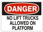 DANGER NO LIFT TRUCKS ALLOWED ON PLATFORM Sign - Choose 7 X 10 - 10 X 14, Pressure Sensitive Vinyl, Plastic or Aluminum