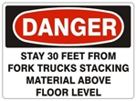 DANGER STAY 30 FEET FROM FORK TRUCKS STACKING MATERIAL ABOVE FLOOR LEVEL Sign - Choose 7 X 10 - 10 X 14, Pressure Sensitive Vinyl, Plastic or Aluminum