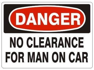 DANGER NO CLEARANCE FOR MAN ON CAR Signs - Choose 7 X 10 - 10 X 14, Pressure Sensitive Vinyl, Plastic or Aluminum