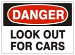 DANGER LOOK OUT FOR CARS Signs - Choose 7 X 10 - 10 X 14, Pressure Sensitive Vinyl, Plastic or Aluminum