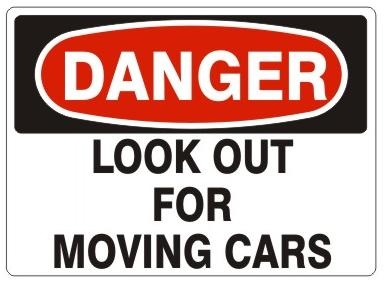 DANGER LOOK OUT FOR MOVING CARS Sign - Choose 7 X 10 - 10 X 14, Pressure Sensitive Vinyl, Plastic or Aluminum