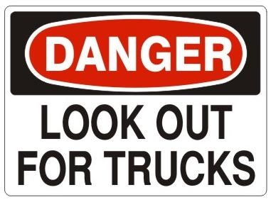 DANGER LOOK OUT FOR TRUCKS Signs - Choose 7 X 10 - 10 X 14, Pressure Sensitive Vinyl, Plastic or Aluminum