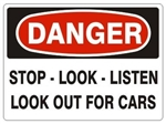 DANGER STOP-LOOK-LISTEN LOOK OUT FOR CARS Sign - Choose 7 X 10 - 10 X 14, Pressure Sensitive Vinyl, Plastic or Aluminum