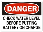 DANGER CHECK WATER LEVEL BEFORE PUTTING BATTERY ON CHARGE Sign - Choose 7 X 10 - 10 X 14, Pressure Sensitive Vinyl, Plastic or Aluminum