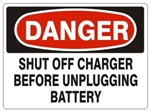 DANGER SHUT OFF CHARGER BEFORE UNPLUGGING BATTERY Sign - Choose 7 X 10 - 10 X 14, Pressure Sensitive Vinyl, Plastic or Aluminum