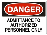 DANGER ADMITTANCE TO AUTHORIZED PERSONNEL ONLY Sign - Choose 7 X 10 - 10 X 14, Self Adhesive Vinyl, Plastic or Aluminum