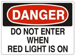 DANGER DO NOT ENTER WHEN RED LIGHT IS ON Sign - Choose 7 X 10 - 10 X 14, Self Adhesive Vinyl, Plastic or Aluminum