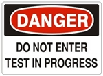 DANGER DO NOT ENTER TEST IN PROGRESS Sign - Choose 7 X 10 - 10 X 14, Self Adhesive Vinyl, Plastic or Aluminum