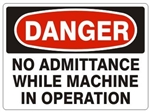 DANGER NO ADMITTANCE WHILE MACHINE IN OPERATION Sign - Choose 7 X 10 - 10 X 14, Self Adhesive Vinyl, Plastic or Aluminum