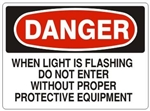 Danger When Light Is Flashing Do Not Enter Without Proper Protective Equipment Sign - Choose 7 X 10 - 10 X 14, Self Adhesive Vinyl, Plastic or Aluminum