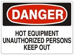 DANGER HOT EQUIPMENT UNAUTHORIZED PERSONS KEEP OUT Sign - Choose 7 X 10 - 10 X 14 Self Adhesive Vinyl, Plastic or Aluminum