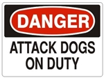 DANGER ATTACK DOGS ON DUTY Sign - Choose 7 X 10 - 10 X 14, Self Adhesive Vinyl, Plastic or Aluminum