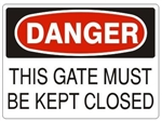 DANGER THIS GATE MUST BE KEPT CLOSED Sign - Choose 7 X 10 - 10 X 14, Self Adhesive Vinyl, Plastic or Aluminum