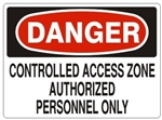 DANGER CONTROLLED ACCESS ZONE, AUTHORIZED PERSONNEL ONLY Sign - Choose 7 X 10 - 10 X 14, Self Adhesive Vinyl, Plastic or Aluminum