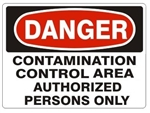 DANGER CONTAMINATION CONTROL AREA AUTHORIZED PERSONS ONLY Sign - Choose 7 X 10 - 10 X 14, Self Adhesive Vinyl, Plastic or Aluminum
