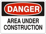 DANGER AREA UNDER CONSTRUCTION Sign - Choose 7 X 10 - 10 X 14, Pressure Sensitive Vinyl, Plastic or Aluminum.