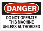 DANGER DO NOT OPERATE THIS MACHINE UNLESS AUTHORIZED Sign - Choose 7 X 10 - 10 X 14, Pressure Sensitive Vinyl, Plastic or Aluminum.
