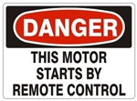 DANGER THIS MOTOR STARTS BY REMOTE CONTROL Sign - Choose 7 X 10 - 10 X 14, Pressure Sensitive Vinyl, Plastic or Aluminum.