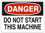 DANGER DO NOT START THIS MACHINE Sign - Choose 7 X 10 - 10 X 14, Pressure Sensitive Vinyl, Plastic or Aluminum.