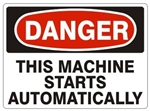 DANGER THIS MACHINE STARTS AUTOMATICALLY Sign - Choose 7 X 10 - 10 X 14, Pressure Sensitive Vinyl, Plastic or Aluminum.
